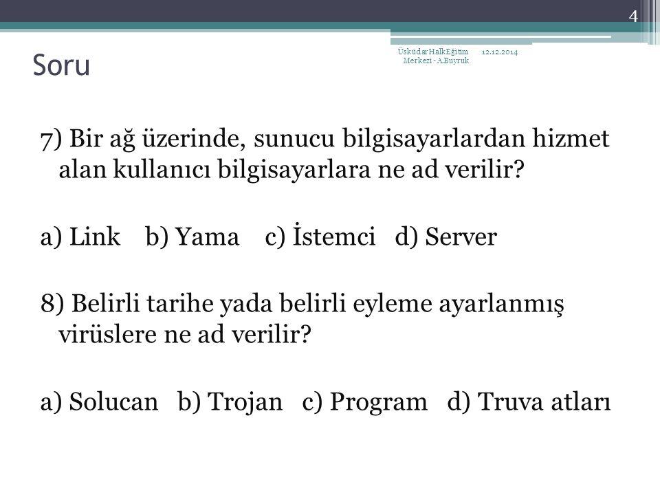 7) Bir ağ üzerinde, sunucu bilgisayarlardan hizmet alan kullanıcı bilgisayarlara ne ad verilir? a) Link b) Yama c) İstemci d) Server 8) Belirli tarihe