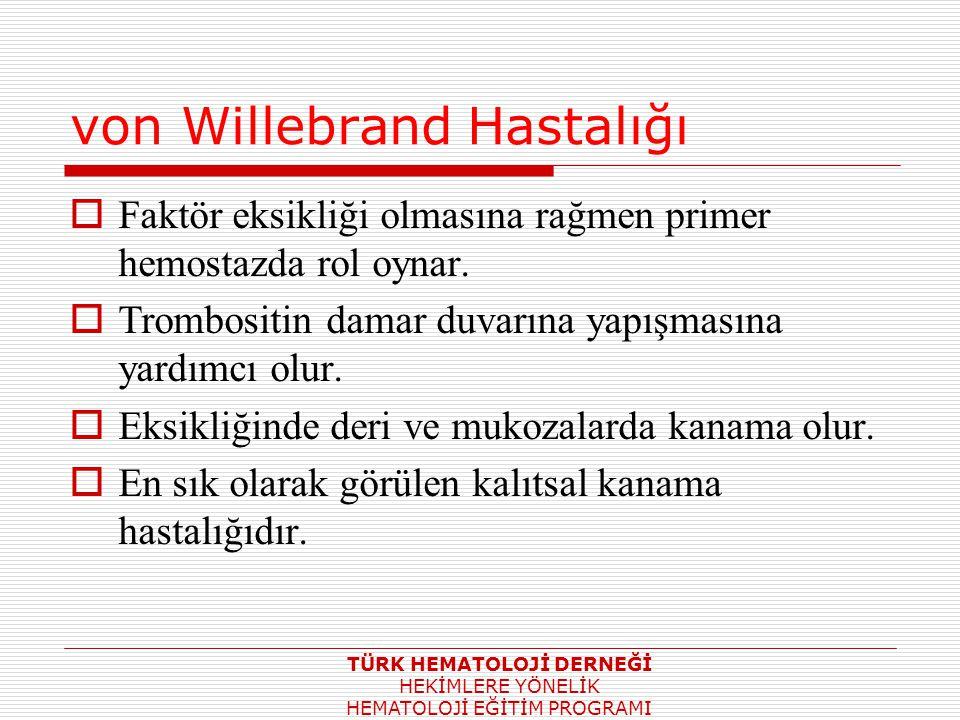 von Willebrand Hastalığı  Faktör eksikliği olmasına rağmen primer hemostazda rol oynar.  Trombositin damar duvarına yapışmasına yardımcı olur.  Eks