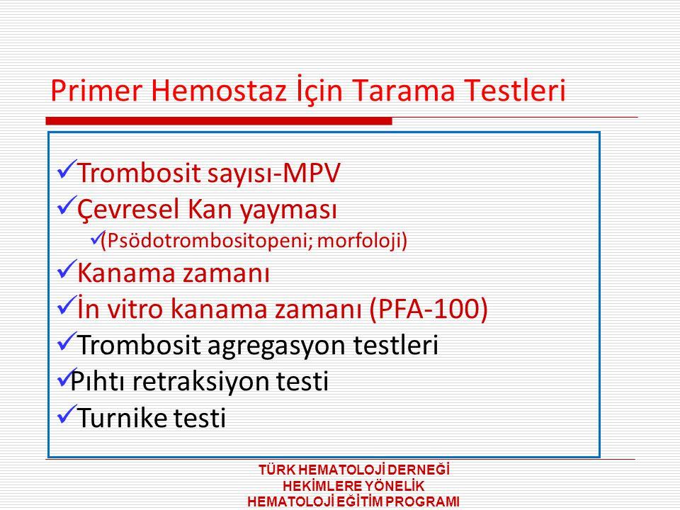 Primer Hemostaz İçin Tarama Testleri Trombosit sayısı-MPV Çevresel Kan yayması (Psödotrombositopeni; morfoloji) Kanama zamanı İn vitro kanama zamanı (