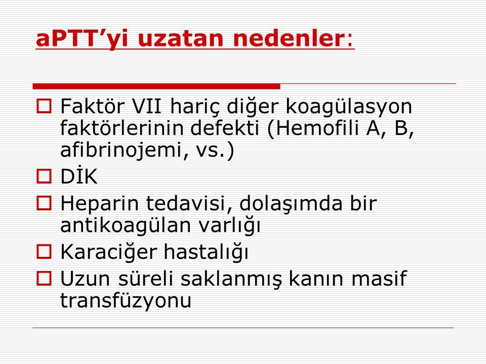 aPTT'yi uzatan nedenler:  Faktör VII hariç diğer koagülasyon faktörlerinin defekti (Hemofili A, B, afibrinojemi, vs.)  DİK  Heparin tedavisi, dolaş