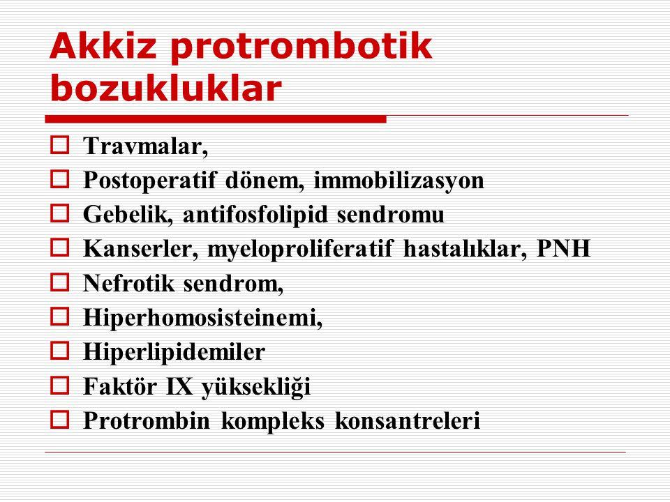 Akkiz protrombotik bozukluklar  Travmalar,  Postoperatif dönem, immobilizasyon  Gebelik, antifosfolipid sendromu  Kanserler, myeloproliferatif has
