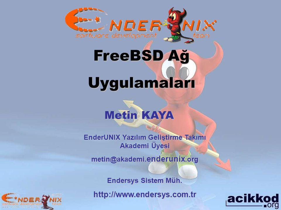 Metin KAYA EnderUNIX Yazılım Geliştirme Takımı Akademi Üyesi metin@akademi.