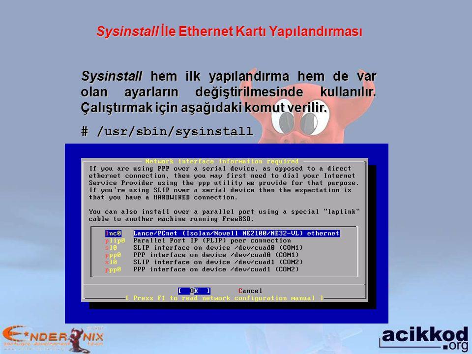 Sysinstall İle Ethernet Kartı Yapılandırması Sysinstall hem ilk yapılandırma hem de var olan ayarların değiştirilmesinde kullanılır.