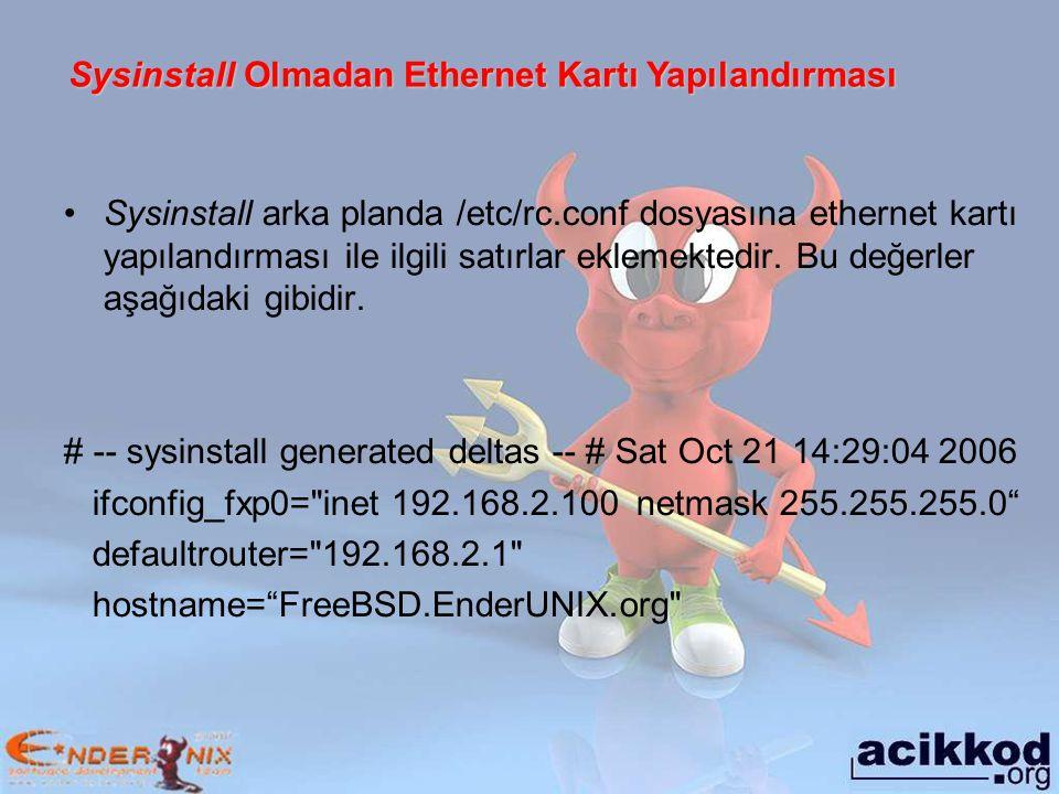 Sysinstall Olmadan Ethernet Kartı Yapılandırması Sysinstall Olmadan Ethernet Kartı Yapılandırması Sysinstall arka planda /etc/rc.conf dosyasına ethernet kartı yapılandırması ile ilgili satırlar eklemektedir.