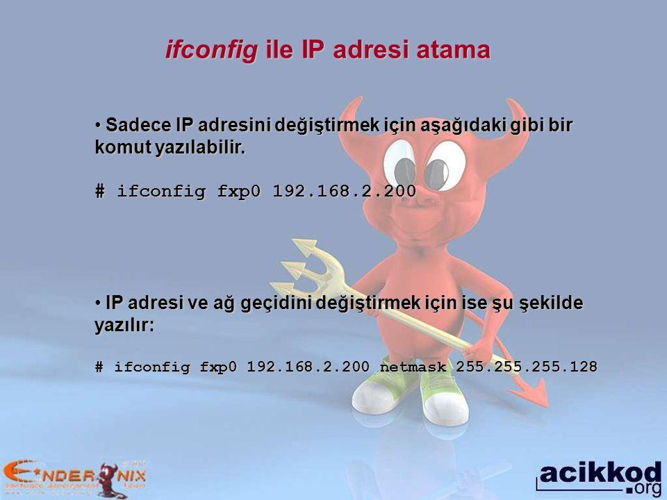 ifconfig ile IP adresi atama Sadece IP adresini değiştirmek için aşağıdaki gibi bir komut yazılabilir.