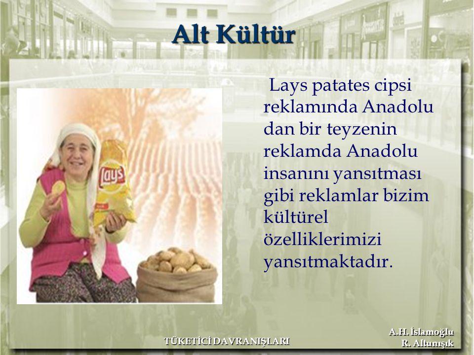 A.H. İslamoğlu R. Altunışık TÜKETİCİ DAVRANIŞLARI Alt Kültür Lays patates cipsi reklamında Anadolu dan bir teyzenin reklamda Anadolu insanını yansıtma