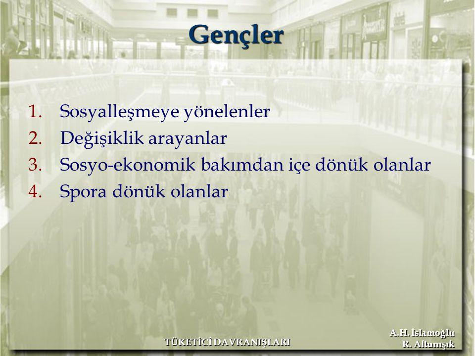 A.H. İslamoğlu R. Altunışık TÜKETİCİ DAVRANIŞLARI Gençler Gençler 1.Sosyalleşmeye yönelenler 2.Değişiklik arayanlar 3.Sosyo-ekonomik bakımdan içe dönü