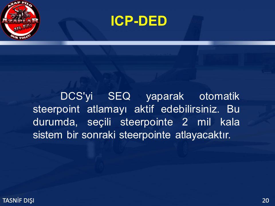 ICP-DED TASNİF DIŞI20 DCS yi SEQ yaparak otomatik steerpoint atlamayı aktif edebilirsiniz.