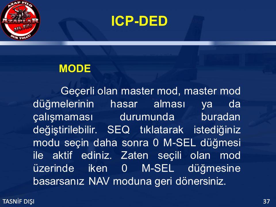 ICP-DED TASNİF DIŞI37 MODE Geçerli olan master mod, master mod düğmelerinin hasar alması ya da çalışmaması durumunda buradan değiştirilebilir.