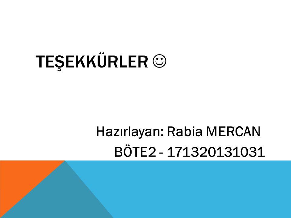 TEŞEKKÜRLER Hazırlayan: Rabia MERCAN BÖTE2 - 171320131031