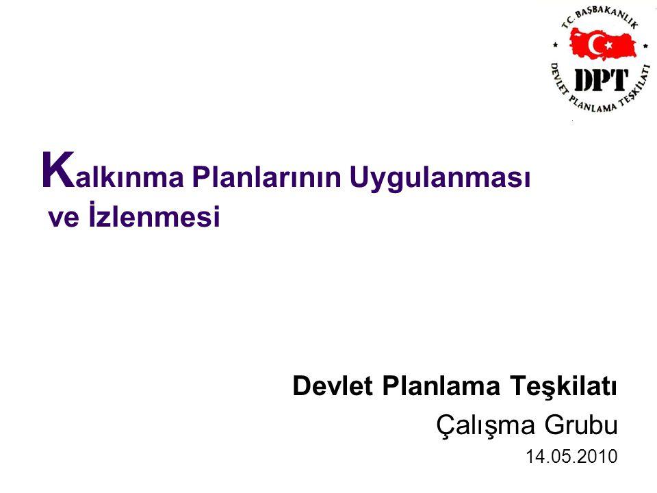 K alkınma Planlarının Uygulanması ve İzlenmesi Devlet Planlama Teşkilatı Çalışma Grubu 14.05.2010