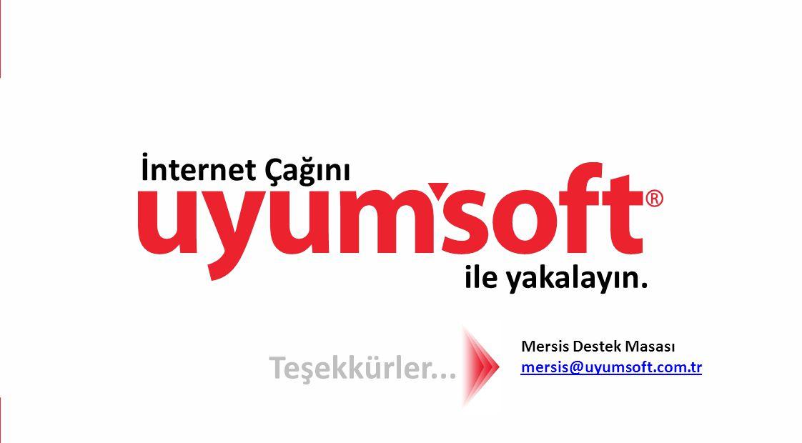 İnternet Çağını ile yakalayın. Teşekkürler... Mersis Destek Masası mersis@uyumsoft.com.tr mersis@uyumsoft.com.tr