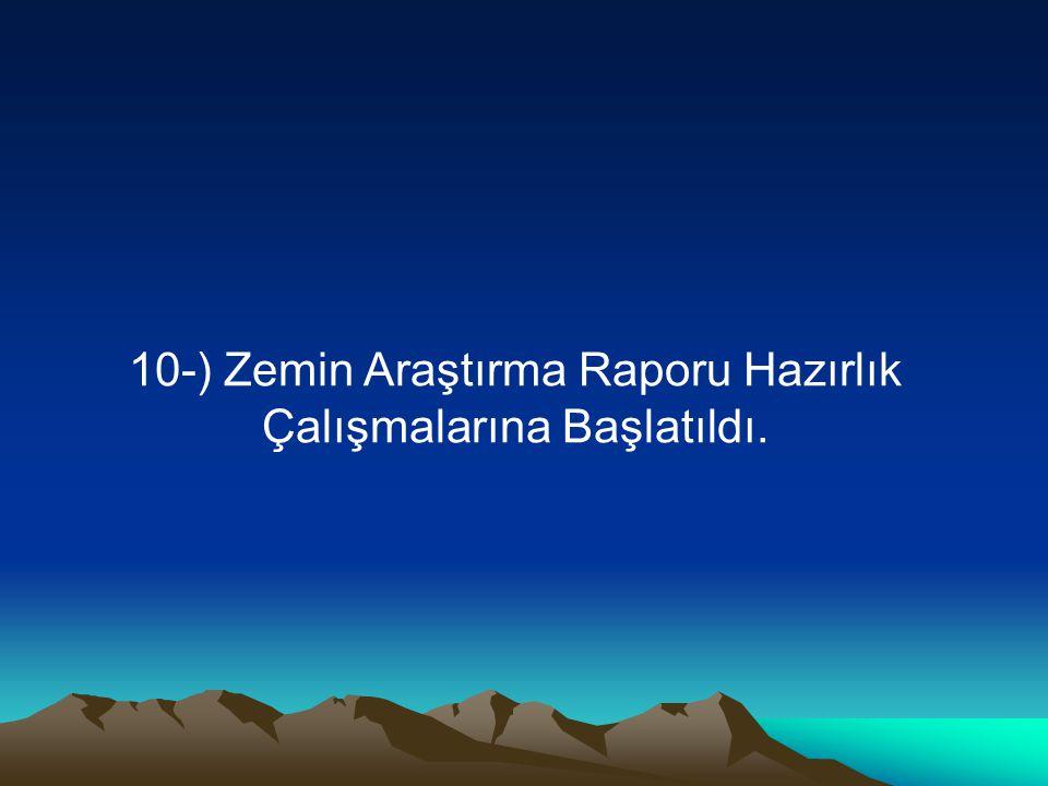 10-) Zemin Araştırma Raporu Hazırlık Çalışmalarına Başlatıldı.