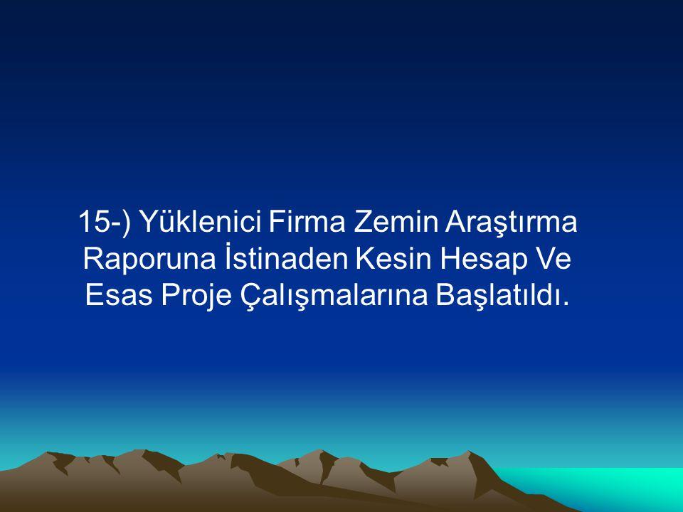 15-) Yüklenici Firma Zemin Araştırma Raporuna İstinaden Kesin Hesap Ve Esas Proje Çalışmalarına Başlatıldı.