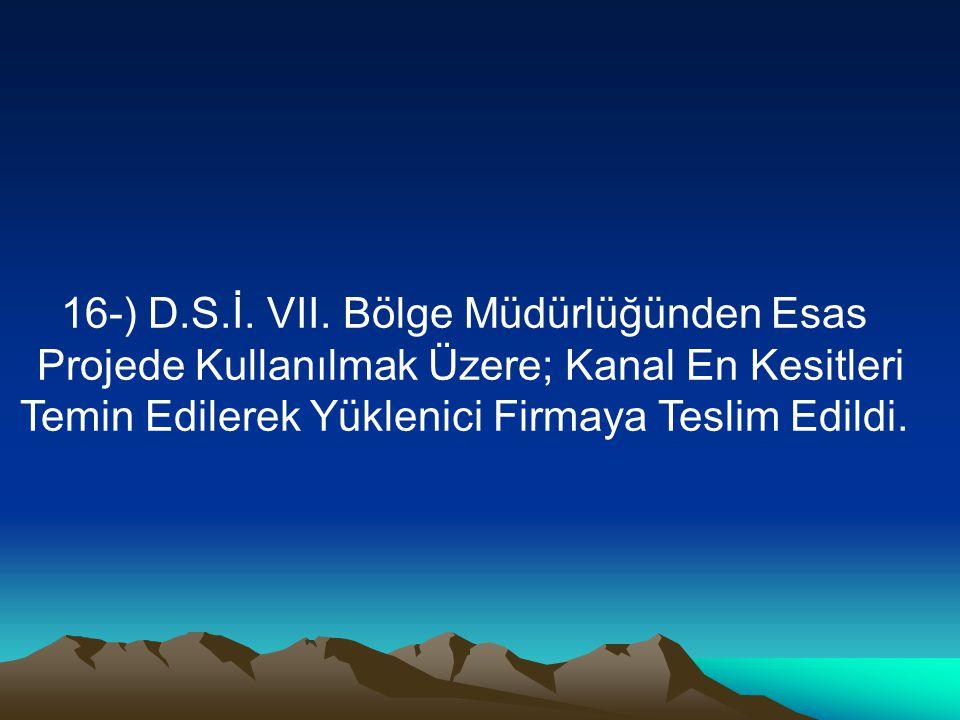16-) D.S.İ. VII. Bölge Müdürlüğünden Esas Projede Kullanılmak Üzere; Kanal En Kesitleri Temin Edilerek Yüklenici Firmaya Teslim Edildi.