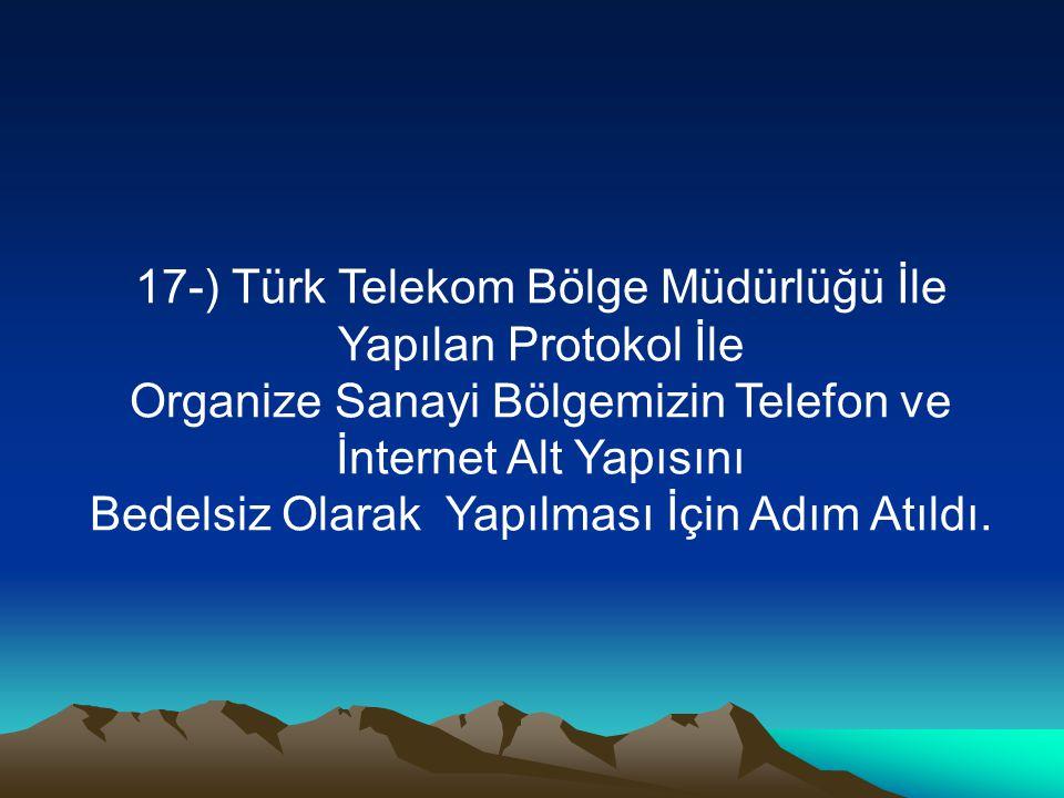 17-) Türk Telekom Bölge Müdürlüğü İle Yapılan Protokol İle Organize Sanayi Bölgemizin Telefon ve İnternet Alt Yapısını Bedelsiz Olarak Yapılması İçin