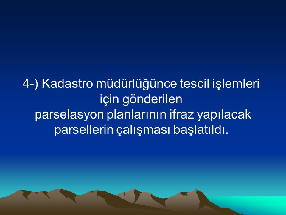 4-) Kadastro müdürlüğünce tescil işlemleri için gönderilen parselasyon planlarının ifraz yapılacak parsellerin çalışması başlatıldı.