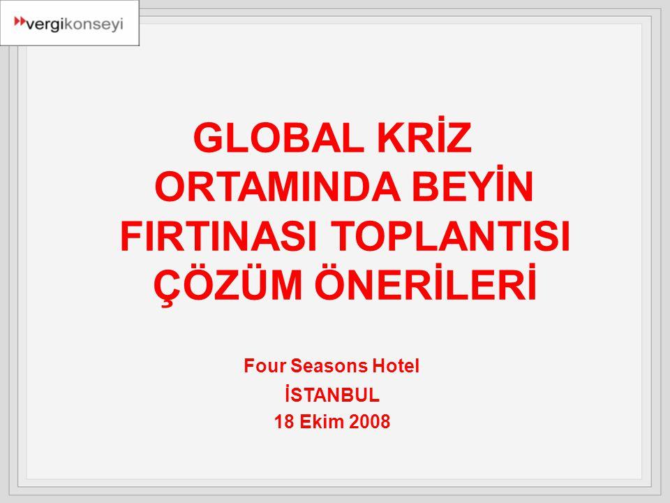 GLOBAL KRİZ ORTAMINDA BEYİN FIRTINASI TOPLANTISI ÇÖZÜM ÖNERİLERİ Four Seasons Hotel İSTANBUL 18 Ekim 2008