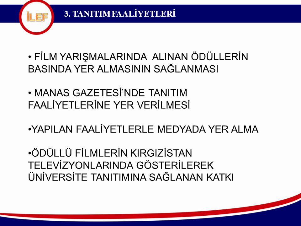 3. TANITIM FAALİYETLERİ FİLM YARIŞMALARINDA ALINAN ÖDÜLLERİN BASINDA YER ALMASININ SAĞLANMASI MANAS GAZETESİ'NDE TANITIM FAALİYETLERİNE YER VERİLMESİ