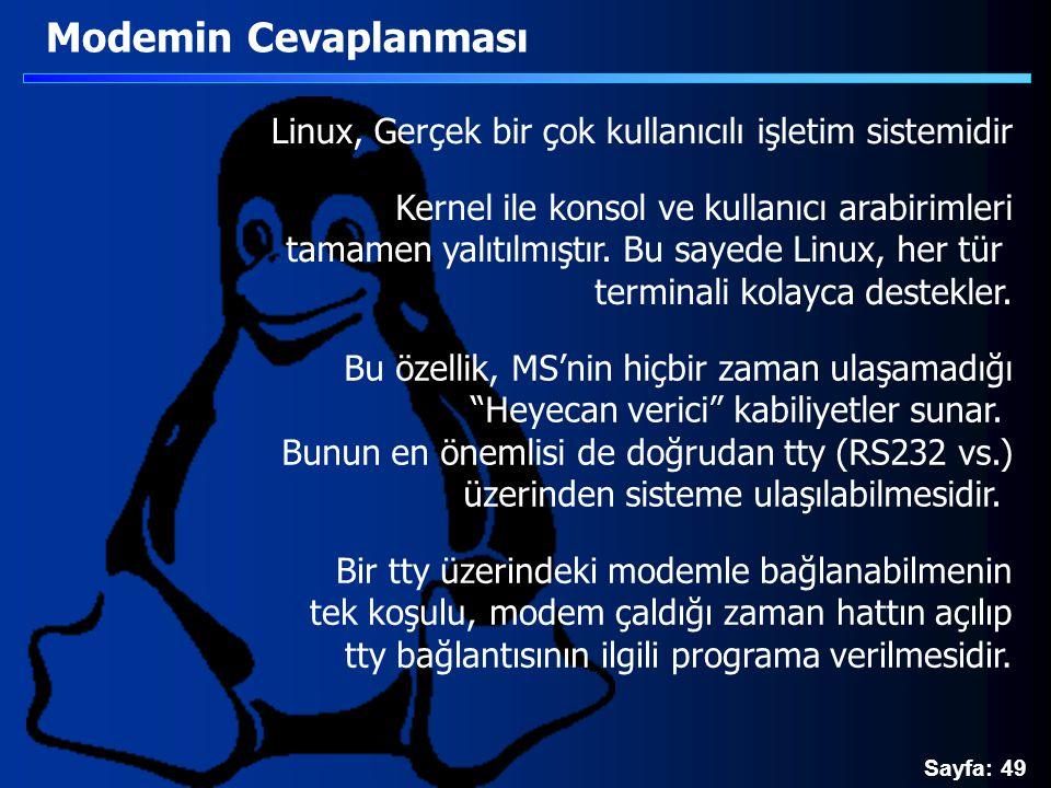 Sayfa: 49 Modemin Cevaplanması Linux, Gerçek bir çok kullanıcılı işletim sistemidir Kernel ile konsol ve kullanıcı arabirimleri tamamen yalıtılmıştır.