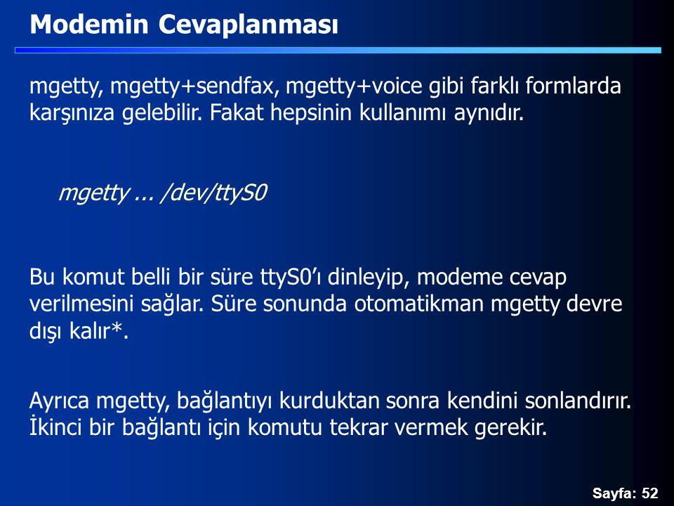 Sayfa: 52 mgetty, mgetty+sendfax, mgetty+voice gibi farklı formlarda karşınıza gelebilir. Fakat hepsinin kullanımı aynıdır. Modemin Cevaplanması mgett