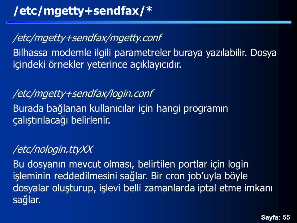 Sayfa: 55 /etc/mgetty+sendfax/* /etc/mgetty+sendfax/mgetty.conf Bilhassa modemle ilgili parametreler buraya yazılabilir. Dosya içindeki örnekler yeter