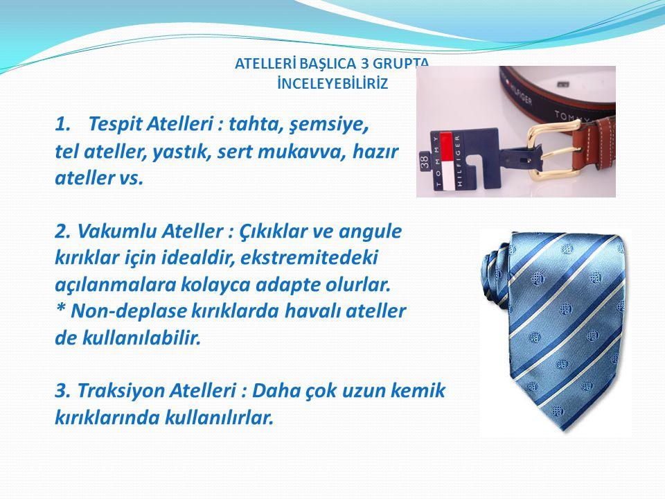 1.Tespit Atelleri : tahta, şemsiye, tel ateller, yastık, sert mukavva, hazır ateller vs.