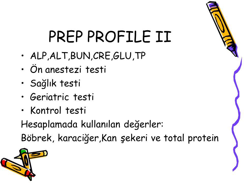 PREP PROFILE II ALP,ALT,BUN,CRE,GLU,TP Ön anestezi testi Sağlık testi Geriatric testi Kontrol testi Hesaplamada kullanılan değerler: Böbrek, karaciğer