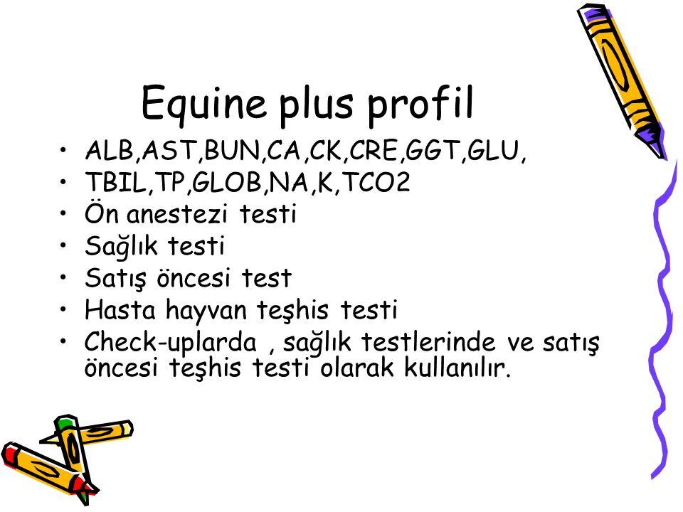 Equine plus profil ALB,AST,BUN,CA,CK,CRE,GGT,GLU, TBIL,TP,GLOB,NA,K,TCO2 Ön anestezi testi Sağlık testi Satış öncesi test Hasta hayvan teşhis testi Ch