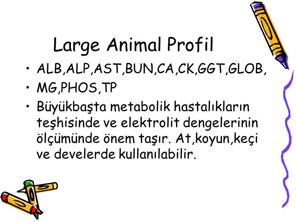 Large Animal Profil ALB,ALP,AST,BUN,CA,CK,GGT,GLOB, MG,PHOS,TP Büyükbaşta metabolik hastalıkların teşhisinde ve elektrolit dengelerinin ölçümünde önem
