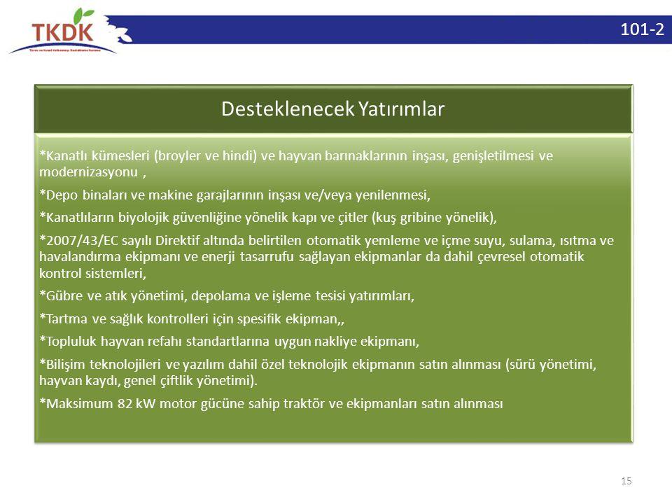 15 Desteklenecek Yatırımlar *Kanatlı kümesleri (broyler ve hindi) ve hayvan barınaklarının inşası, genişletilmesi ve modernizasyonu, *Depo binaları ve