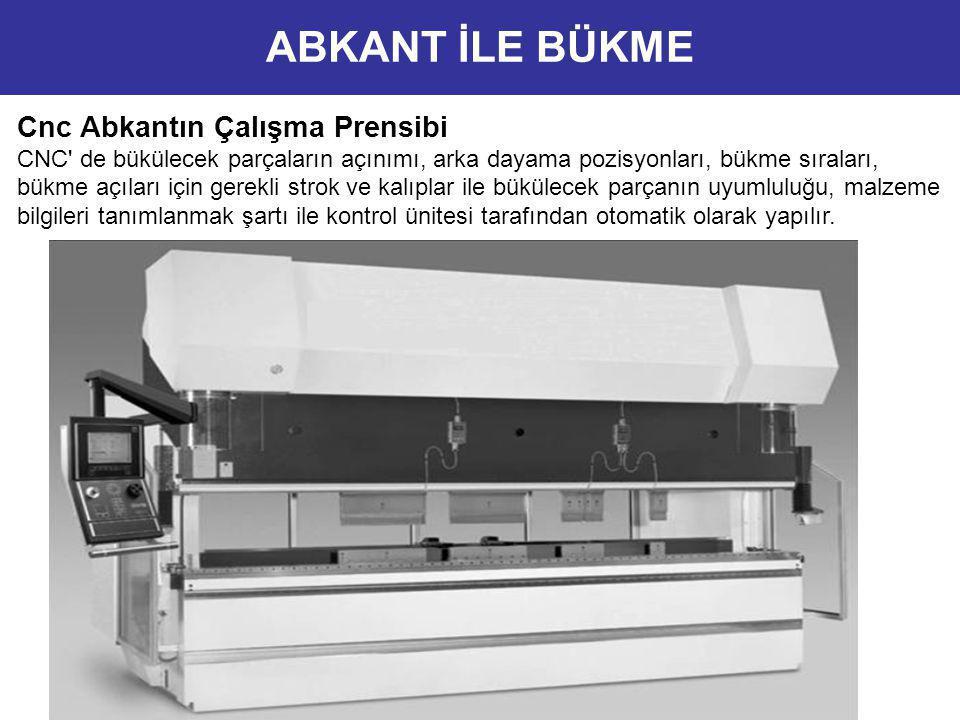 Cnc Abkantın Çalışma Prensibi CNC' de bükülecek parçaların açınımı, arka dayama pozisyonları, bükme sıraları, bükme açıları için gerekli strok ve kalı