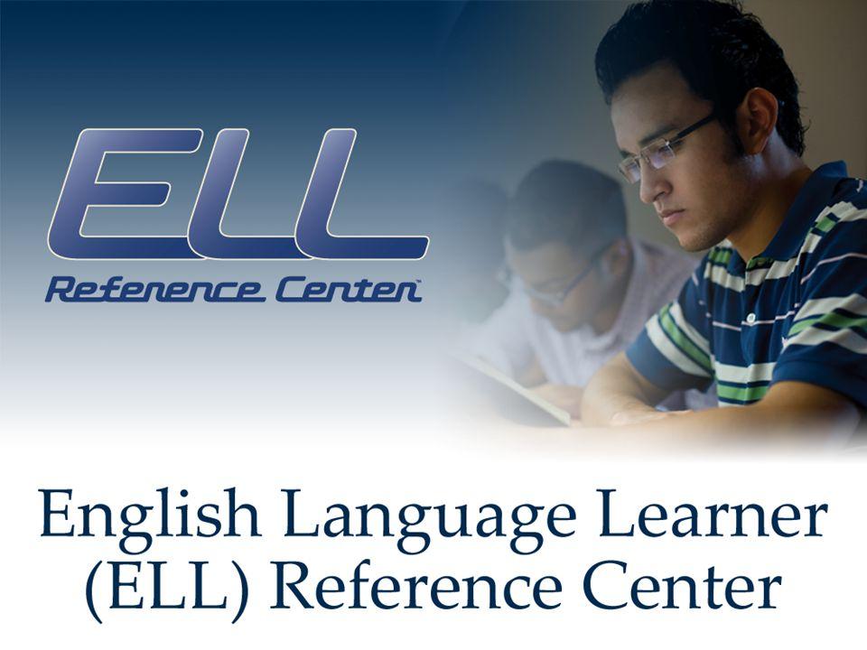 ELL Reference Center English Language Learner Reference Center çok amaçlı olarak tasarlanmış ikinci dil olarak İngilizce öğrenmek isteyen her yaş grubundan kişilerin kullanabileceği bir arayüz ve veri tabanıdır.