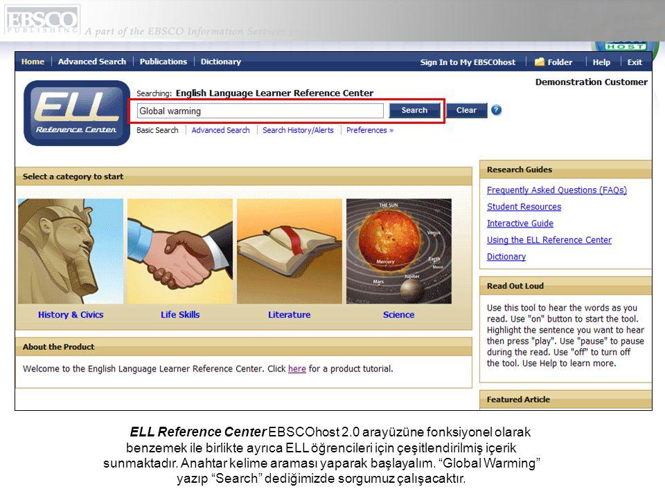 ELL Reference Center EBSCOhost 2.0 arayüzüne fonksiyonel olarak benzemek ile birlikte ayrıca ELL öğrencileri için çeşitlendirilmiş içerik sunmaktadır.