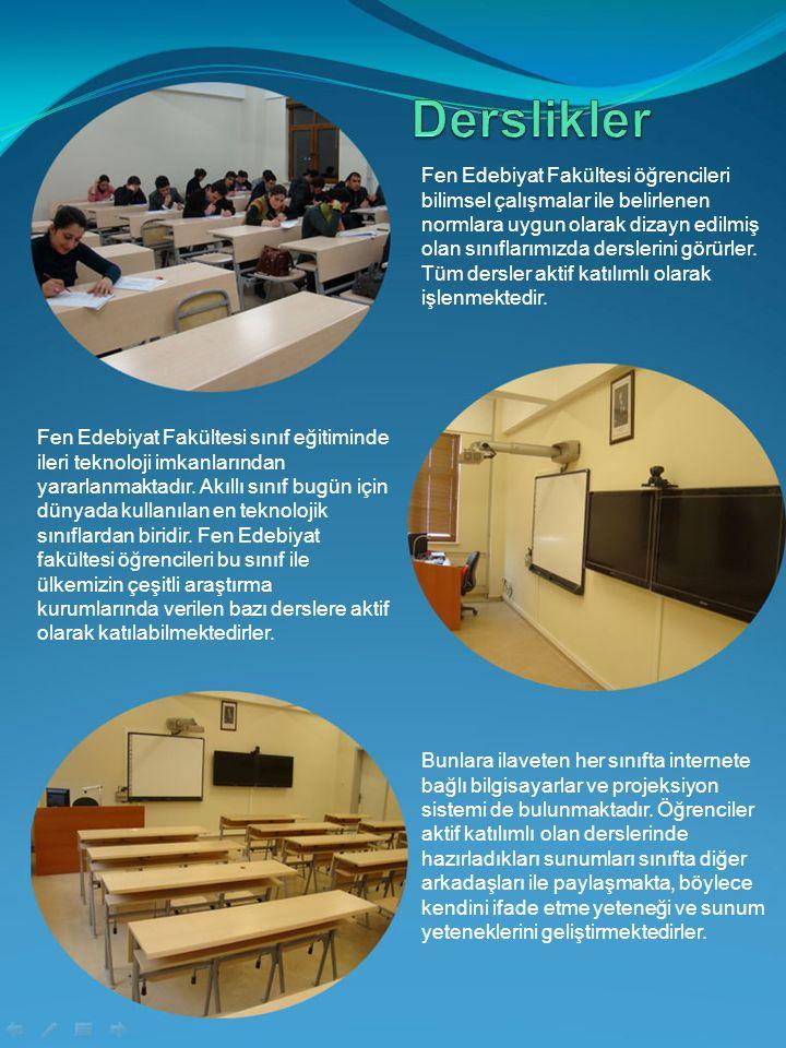 Fen Edebiyat Fakültesi öğrencileri bilimsel çalışmalar ile belirlenen normlara uygun olarak dizayn edilmiş olan sınıflarımızda derslerini görürler. Tü