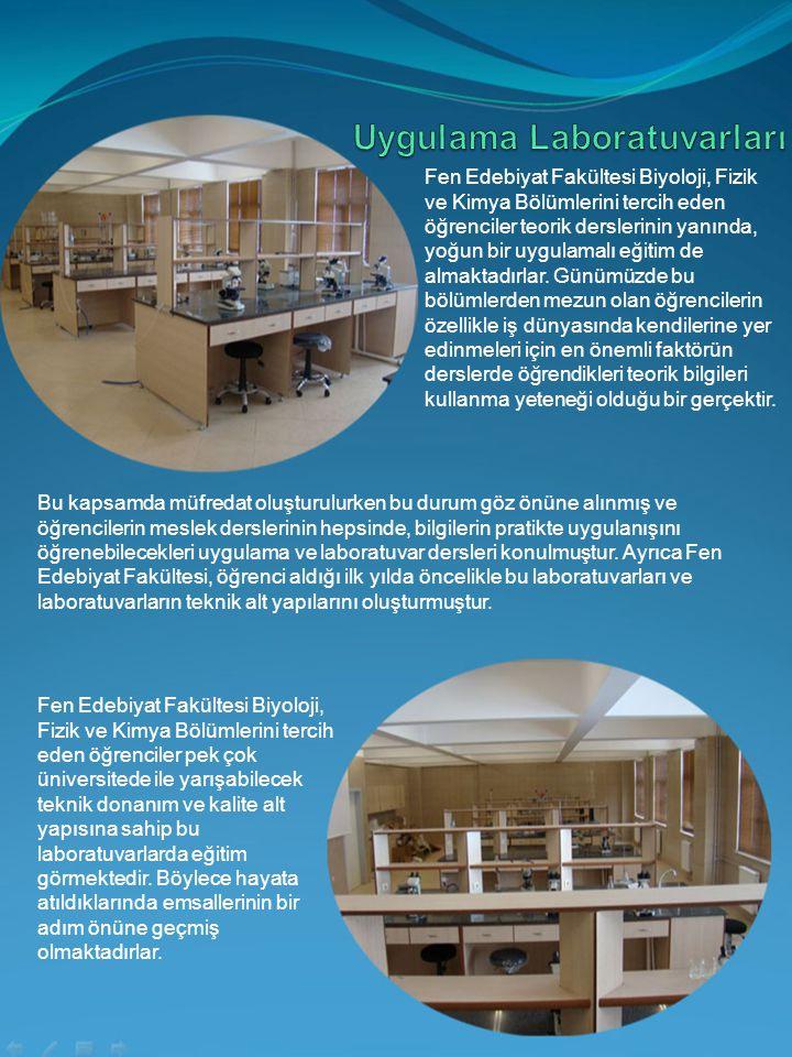 Fen Edebiyat Fakültesi Biyoloji, Fizik ve Kimya Bölümlerini tercih eden öğrenciler teorik derslerinin yanında, yoğun bir uygulamalı eğitim de almaktad