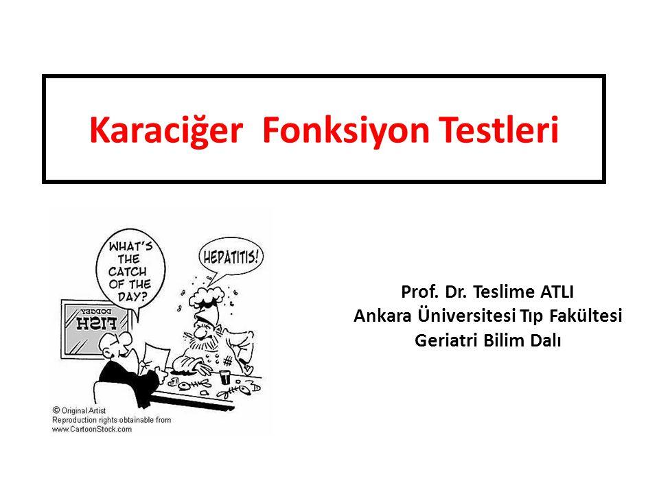 Karaciğer Fonksiyon Testleri Prof. Dr. Teslime ATLI Ankara Üniversitesi Tıp Fakültesi Geriatri Bilim Dalı