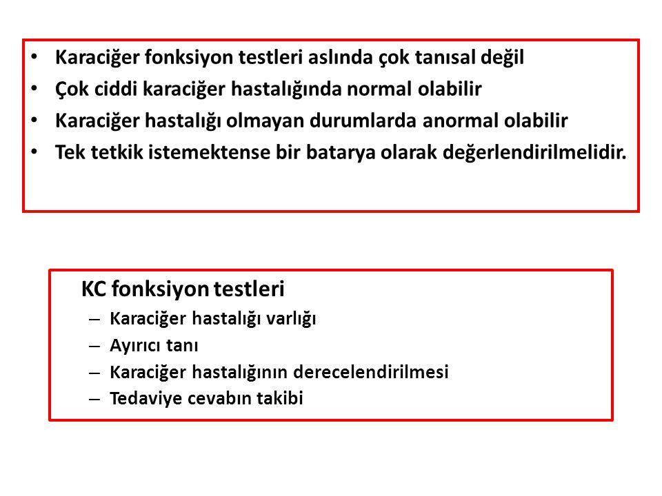KC fonksiyon testleri – Karaciğer hastalığı varlığı – Ayırıcı tanı – Karaciğer hastalığının derecelendirilmesi – Tedaviye cevabın takibi Karaciğer fonksiyon testleri aslında çok tanısal değil Çok ciddi karaciğer hastalığında normal olabilir Karaciğer hastalığı olmayan durumlarda anormal olabilir Tek tetkik istemektense bir batarya olarak değerlendirilmelidir.