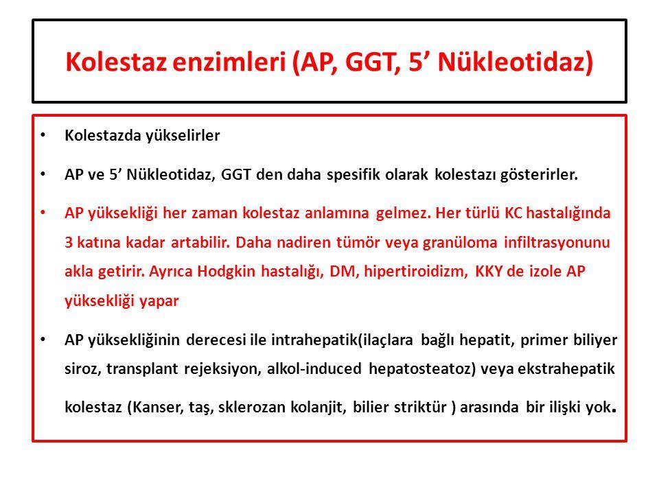 Kolestaz enzimleri (AP, GGT, 5' Nükleotidaz) Kolestazda yükselirler AP ve 5' Nükleotidaz, GGT den daha spesifik olarak kolestazı gösterirler. AP yükse