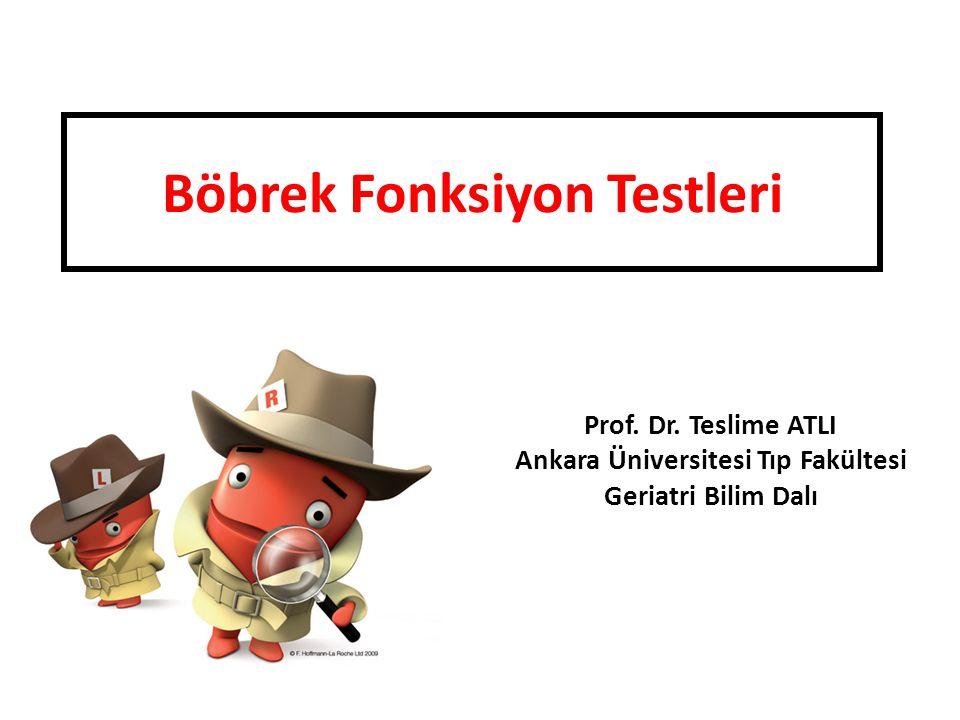 Böbrek Fonksiyon Testleri Prof. Dr. Teslime ATLI Ankara Üniversitesi Tıp Fakültesi Geriatri Bilim Dalı
