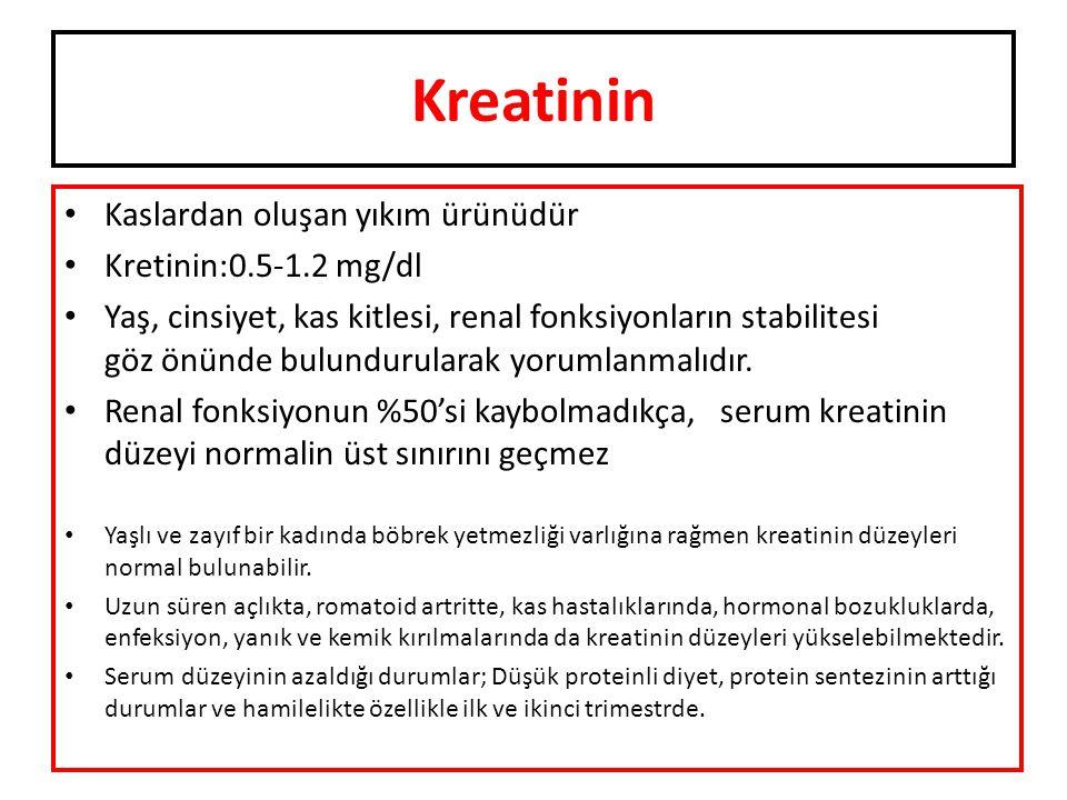 Kreatinin Kaslardan oluşan yıkım ürünüdür Kretinin:0.5-1.2 mg/dl Yaş, cinsiyet, kas kitlesi, renal fonksiyonların stabilitesi göz önünde bulundurularak yorumlanmalıdır.