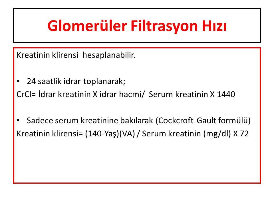 Glomerüler Filtrasyon Hızı Kreatinin klirensi hesaplanabilir. 24 saatlik idrar toplanarak; CrCl= İdrar kreatinin X idrar hacmi/ Serum kreatinin X 1440