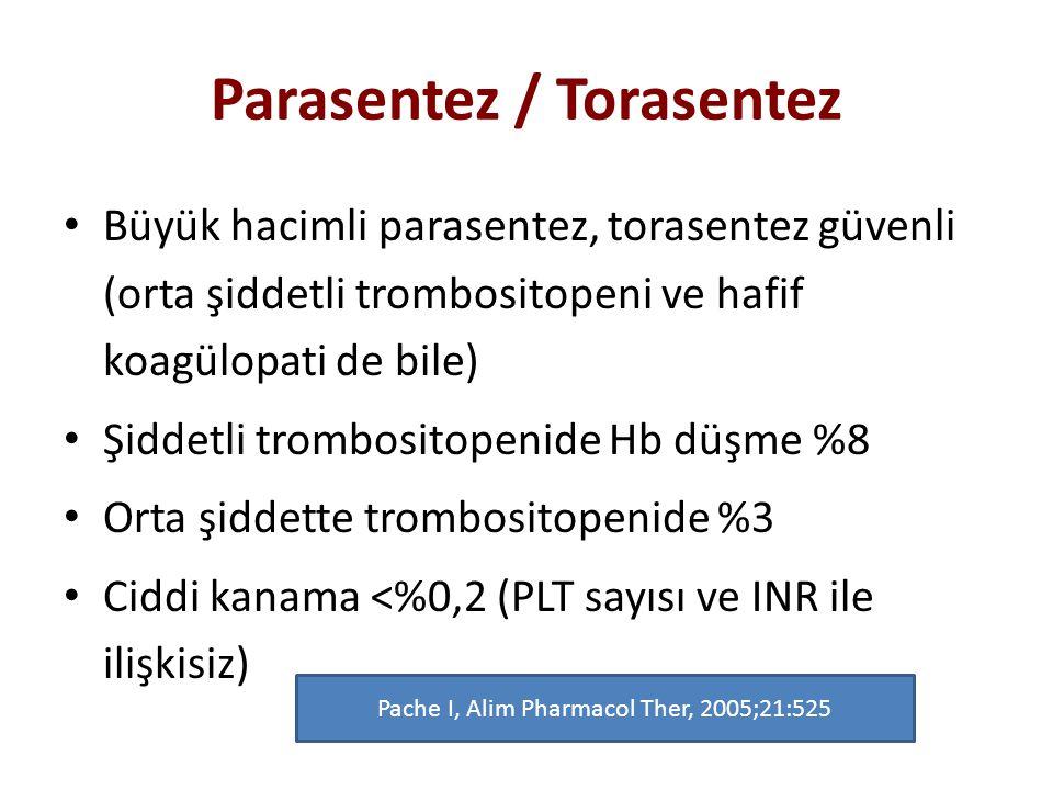 Parasentez / Torasentez Büyük hacimli parasentez, torasentez güvenli (orta şiddetli trombositopeni ve hafif koagülopati de bile) Şiddetli trombositope