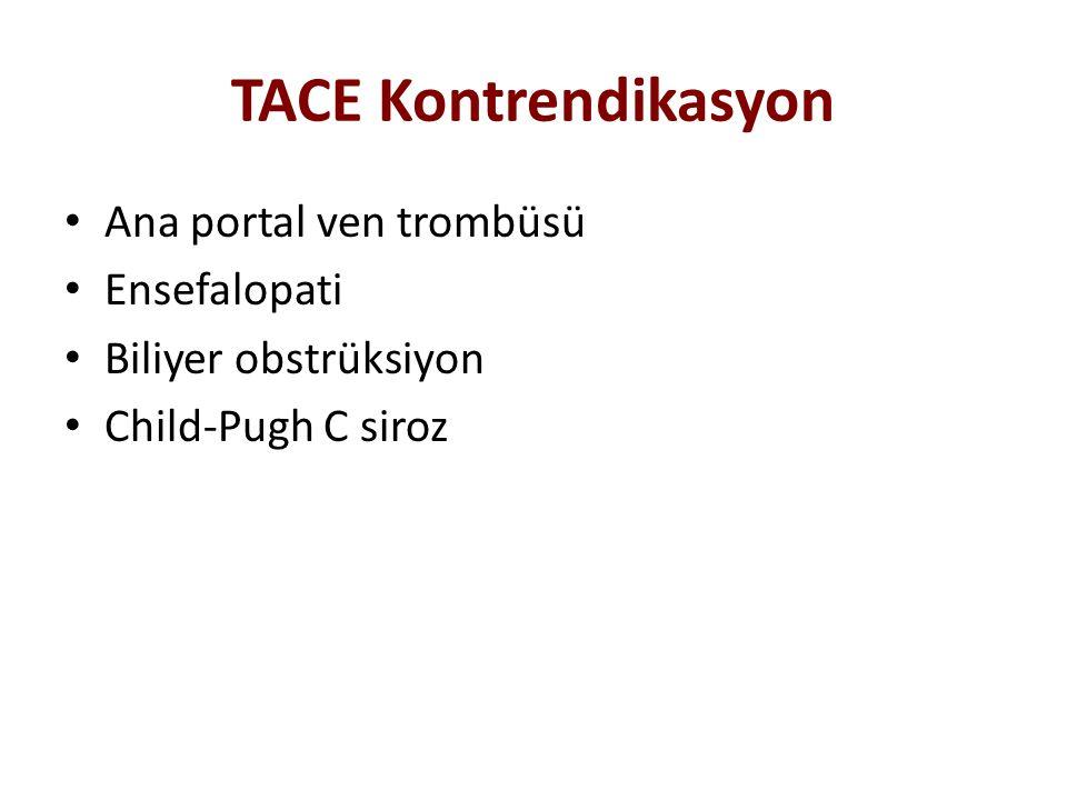 TACE Kontrendikasyon Ana portal ven trombüsü Ensefalopati Biliyer obstrüksiyon Child-Pugh C siroz