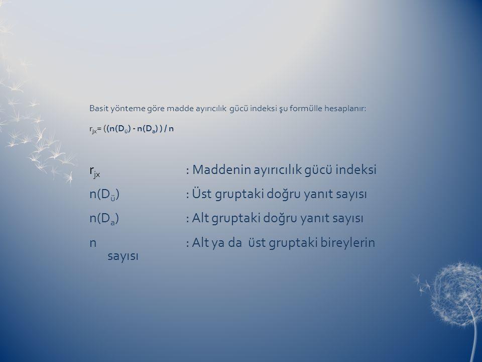 Basit yönteme göre madde ayırıcılık gücü indeksi şu formülle hesaplanır: r jx = ((n(D ü ) - n(D a ) ) / n r jx : Maddenin ayırıcılık gücü indeksi n(D