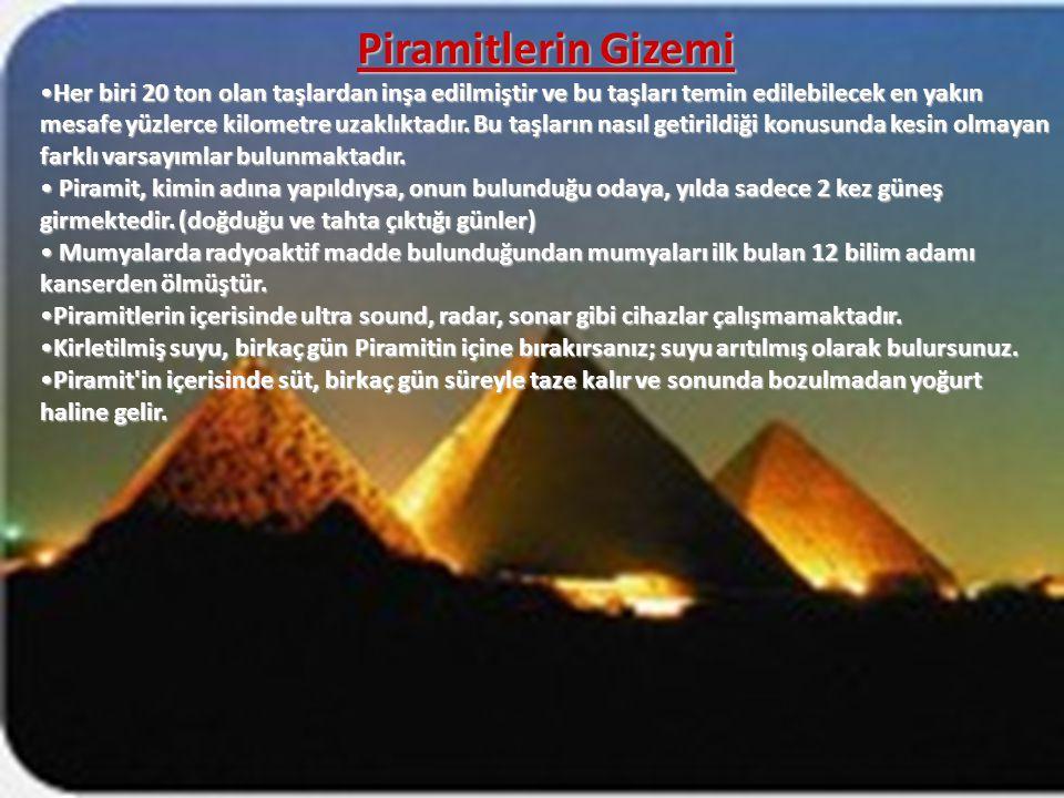 Piramitlerin Gizemi Her biri 20 ton olan taşlardan inşa edilmiştir ve bu taşları temin edilebilecek en yakın mesafe yüzlerce kilometre uzaklıktadır.