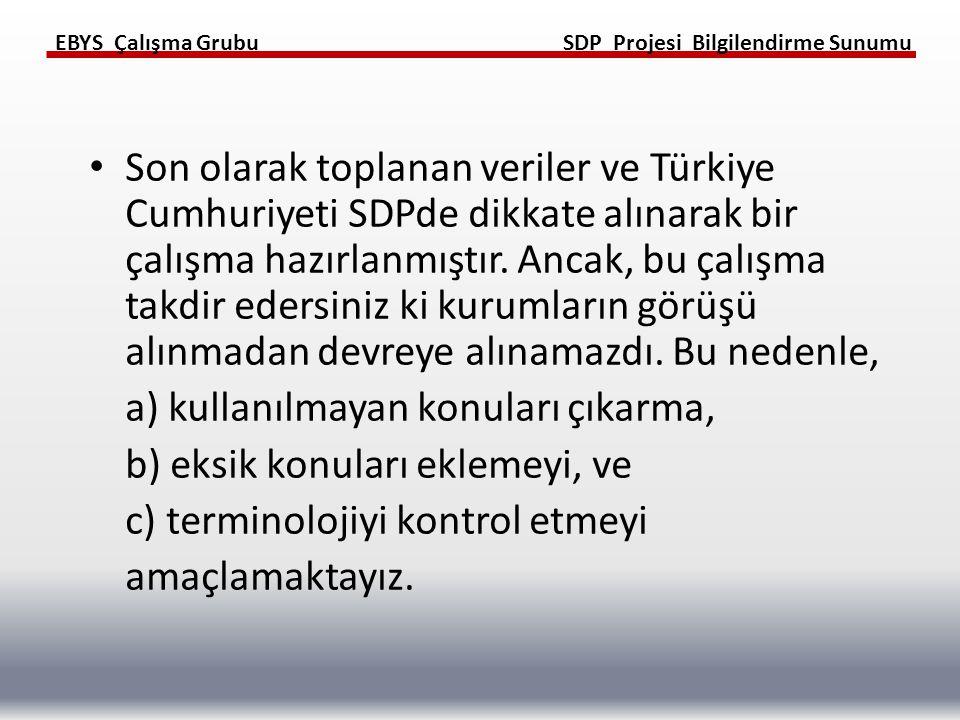 EBYS Çalışma GrubuSDP Projesi Bilgilendirme Sunumu Son olarak toplanan veriler ve Türkiye Cumhuriyeti SDPde dikkate alınarak bir çalışma hazırlanmıştır.