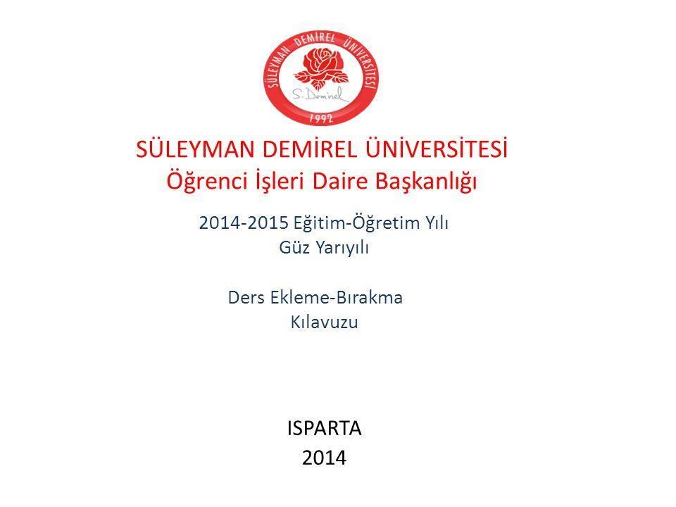 SÜLEYMAN DEMİREL ÜNİVERSİTESİ Öğrenci İşleri Daire Başkanlığı 2014-2015 Eğitim-Öğretim Yılı Güz Yarıyılı Ders Ekleme-Bırakma Kılavuzu ISPARTA 2014