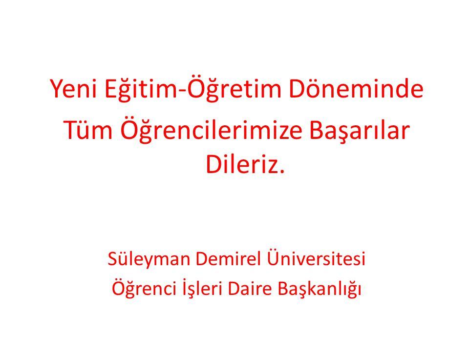Yeni Eğitim-Öğretim Döneminde Tüm Öğrencilerimize Başarılar Dileriz. Süleyman Demirel Üniversitesi Öğrenci İşleri Daire Başkanlığı
