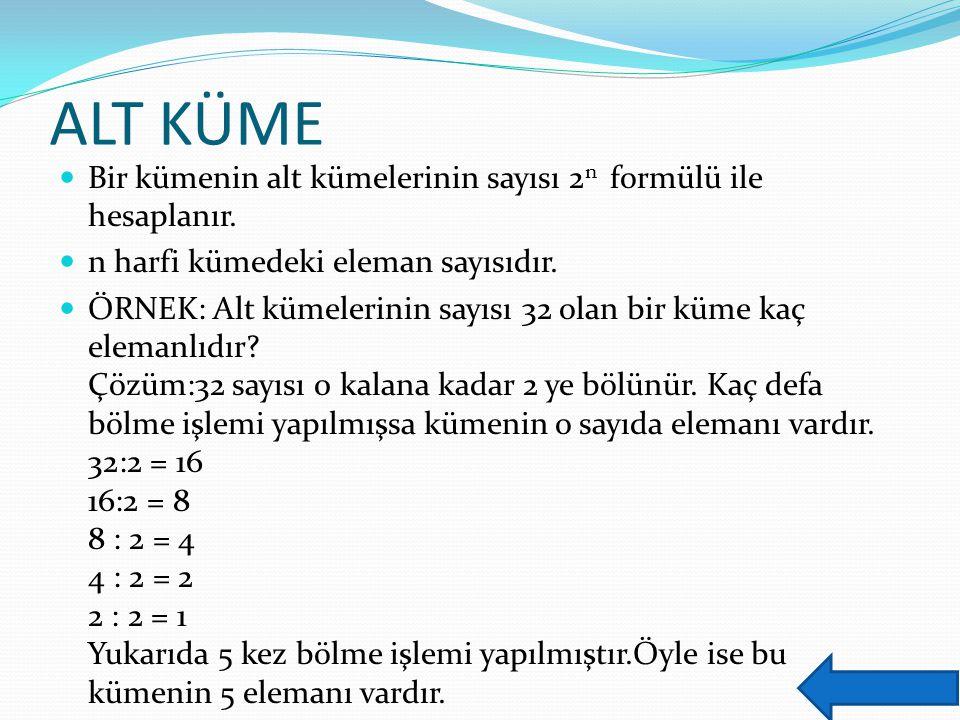 ALT KÜME Bir kümenin alt kümelerinin sayısı 2 n formülü ile hesaplanır. n harfi kümedeki eleman sayısıdır. ÖRNEK: Alt kümelerinin sayısı 32 olan bir k